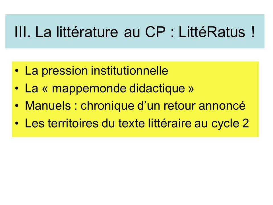 III. La littérature au CP : LittéRatus ! La pression institutionnelle La « mappemonde didactique » Manuels : chronique dun retour annoncé Les territoi