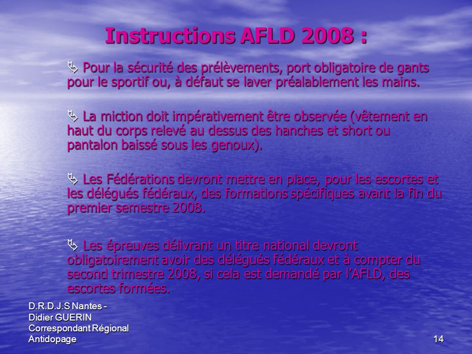 D.R.D.J.S Nantes - Didier GUERIN Correspondant Régional Antidopage14 Instructions AFLD 2008 : Pour la sécurité des prélèvements, port obligatoire de g
