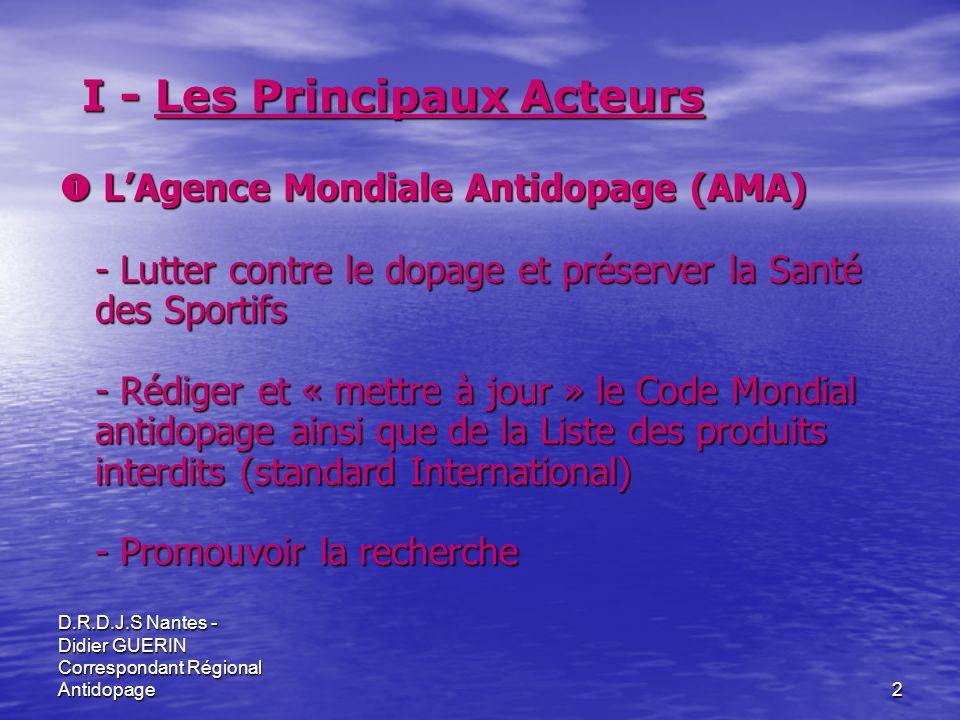 D.R.D.J.S Nantes - Didier GUERIN Correspondant Régional Antidopage2 I - Les Principaux Acteurs LAgence Mondiale Antidopage (AMA) LAgence Mondiale Anti