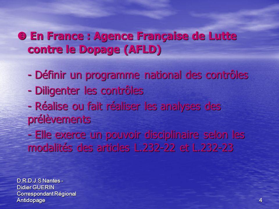 D.R.D.J.S Nantes - Didier GUERIN Correspondant Régional Antidopage4 En France : Agence Française de Lutte contre le Dopage (AFLD) En France : Agence F