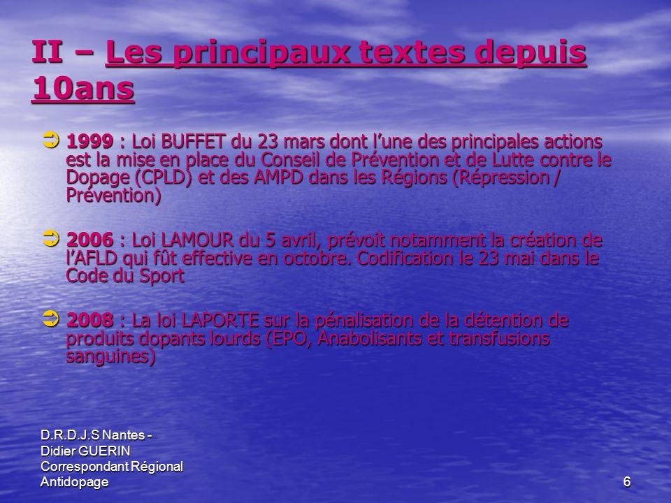 D.R.D.J.S Nantes - Didier GUERIN Correspondant Régional Antidopage6 II – Les principaux textes depuis 10ans 1999 : Loi BUFFET du 23 mars dont lune des