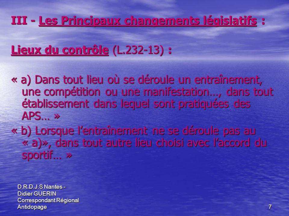 D.R.D.J.S Nantes - Didier GUERIN Correspondant Régional Antidopage7 III - Les Principaux changements législatifs : Lieux du contrôle (L.232-13) : « a)