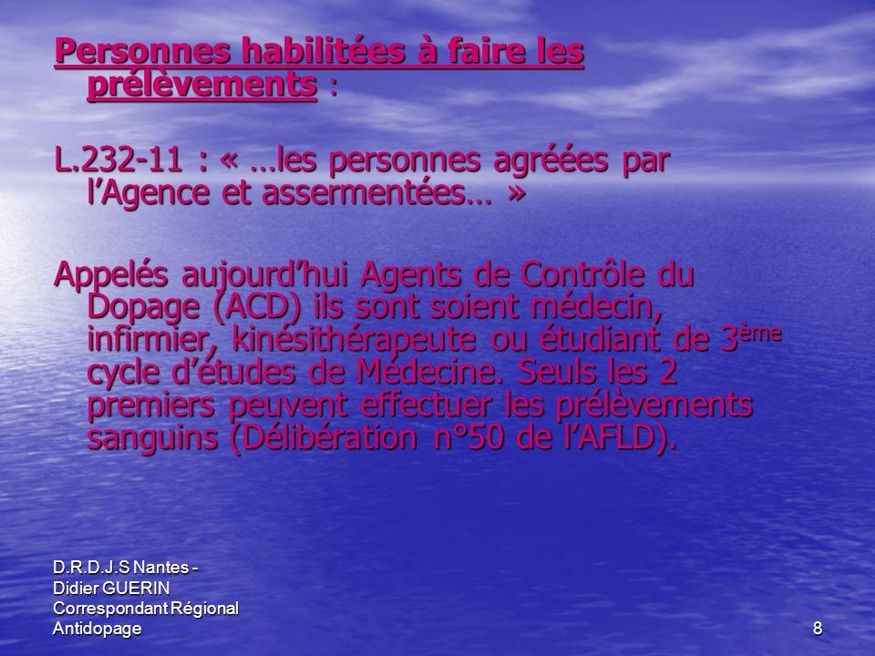 D.R.D.J.S Nantes - Didier GUERIN Correspondant Régional Antidopage8 Personnes habilitées à faire les prélèvements : L.232-11 : « …les personnes agréée