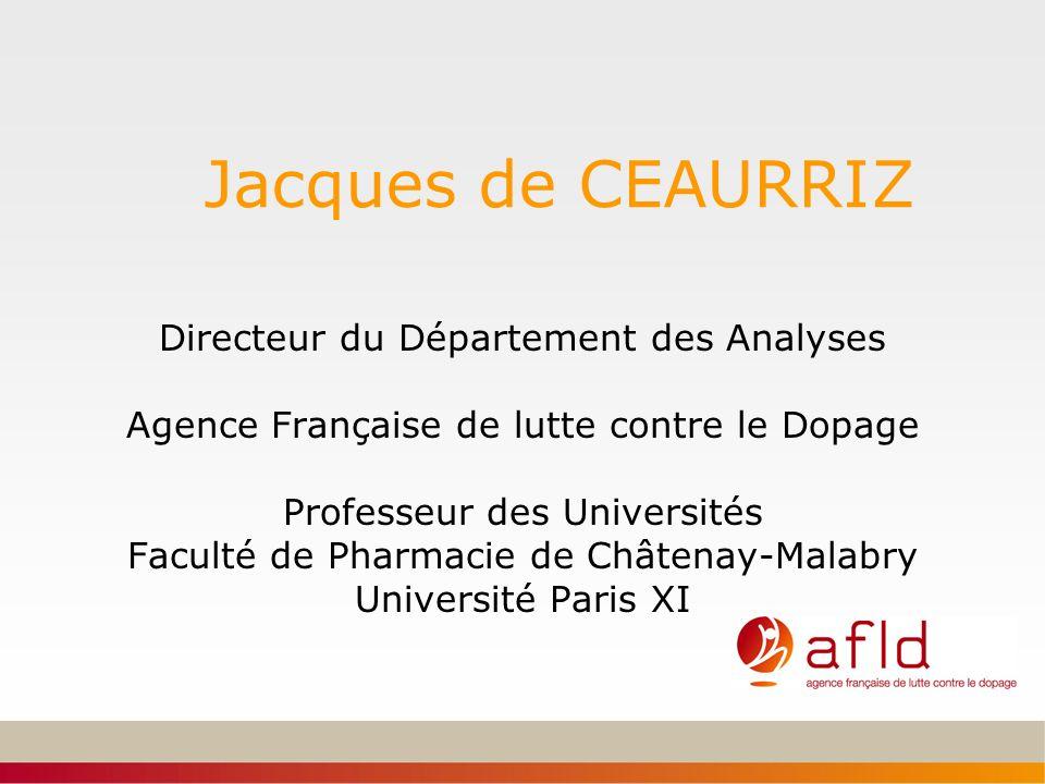 Jacques de CEAURRIZ Directeur du Département des Analyses Agence Française de lutte contre le Dopage Professeur des Universités Faculté de Pharmacie d