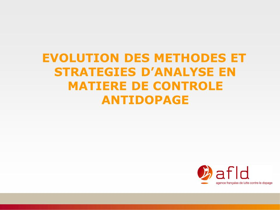 EVOLUTION DES METHODES ET STRATEGIES DANALYSE EN MATIERE DE CONTROLE ANTIDOPAGE