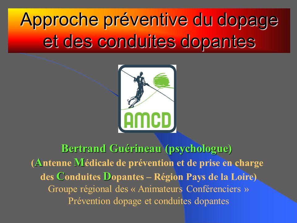 Approche préventive du dopage et des conduites dopantes Bertrand Guérineau (psychologue) AM ( A ntenne M édicale de prévention et de prise en charge C