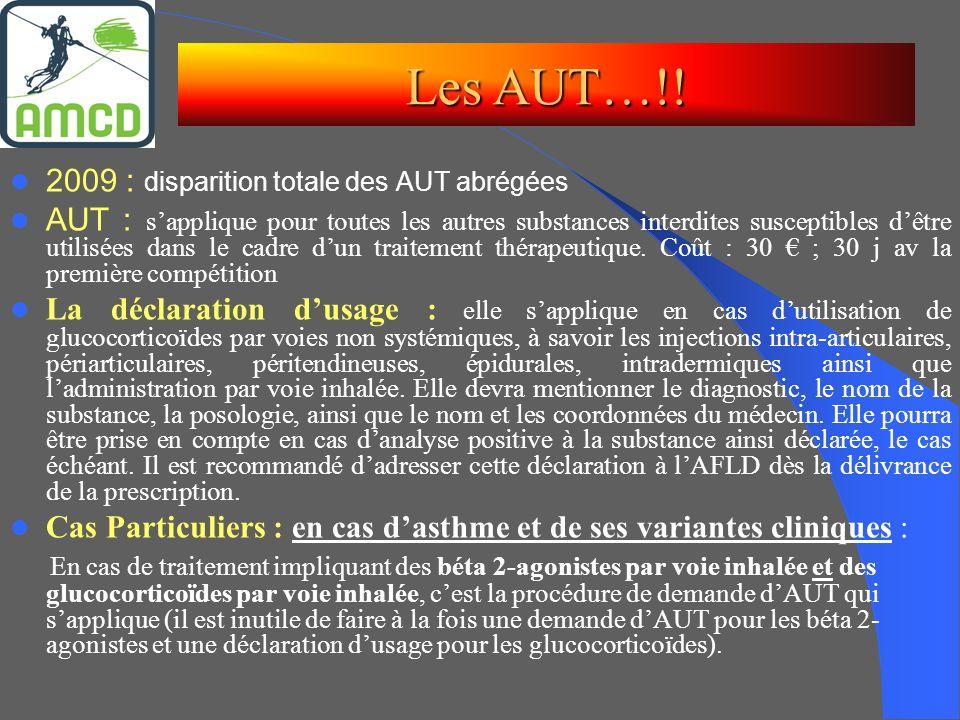 2009 : disparition totale des AUT abrégées AUT : sapplique pour toutes les autres substances interdites susceptibles dêtre utilisées dans le cadre dun