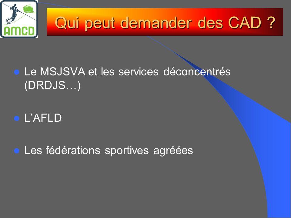 Le MSJSVA et les services déconcentrés (DRDJS…) LAFLD Les fédérations sportives agréées Qui peut demander des CAD ?