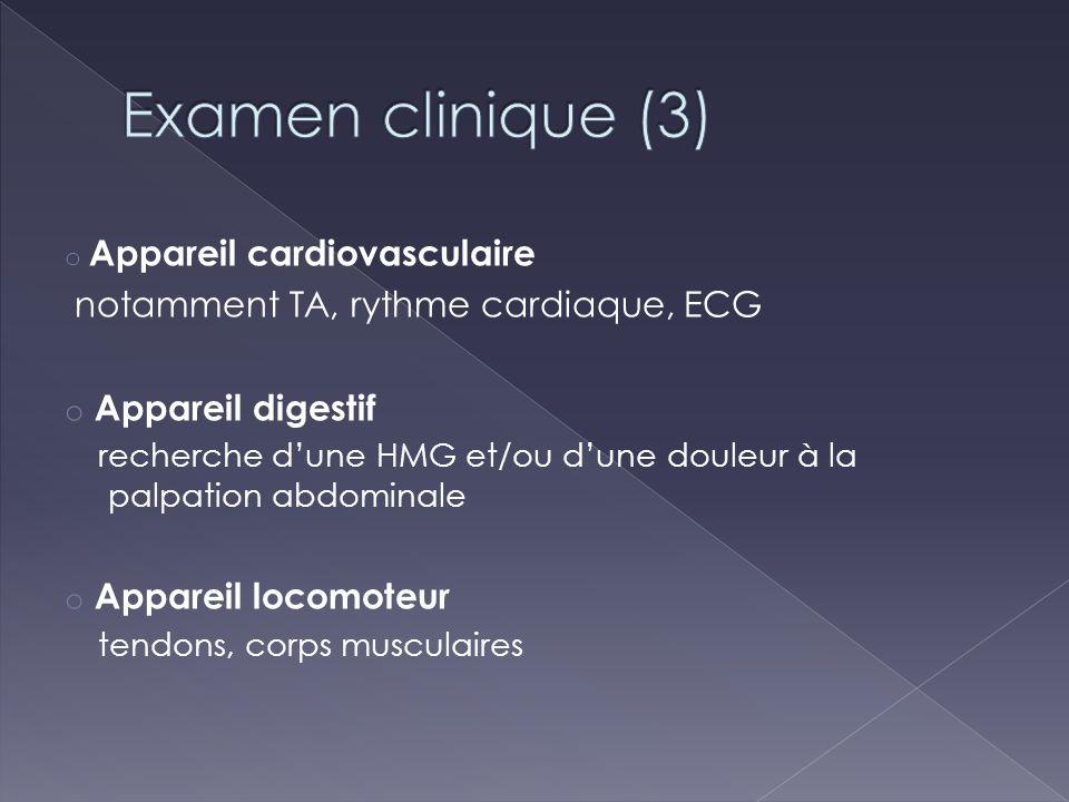 o Appareil cardiovasculaire notamment TA, rythme cardiaque, ECG o Appareil digestif recherche dune HMG et/ou dune douleur à la palpation abdominale o
