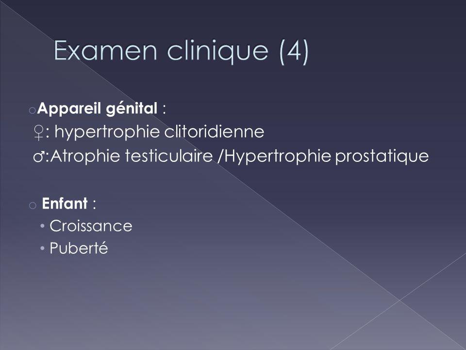o Appareil génital : : hypertrophie clitoridienne : Atrophie testiculaire /Hypertrophie prostatique o Enfant : Croissance Puberté