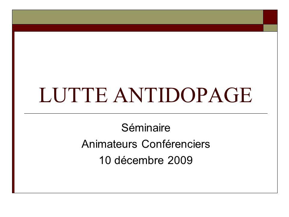 LUTTE ANTIDOPAGE Séminaire Animateurs Conférenciers 10 décembre 2009