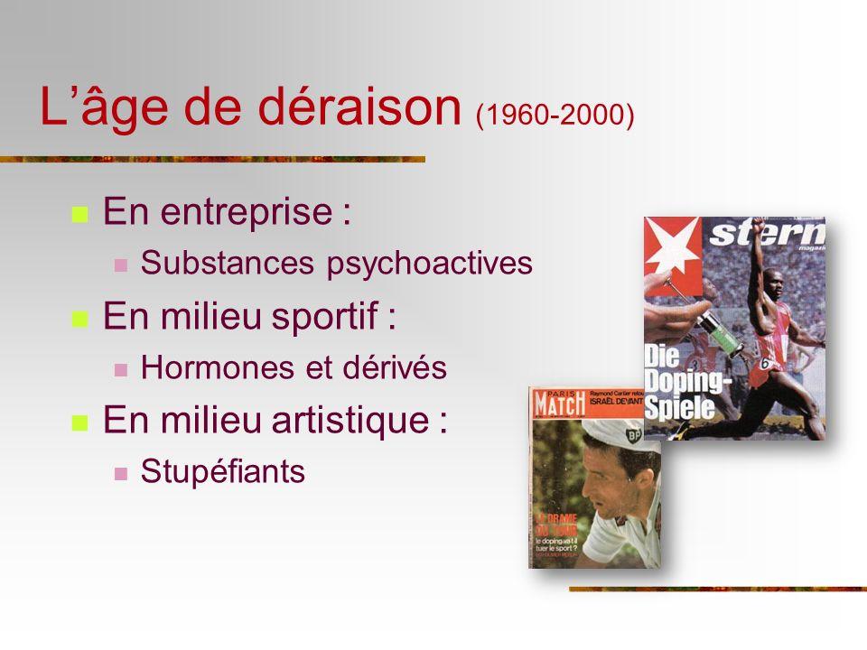 En entreprise : Substances psychoactives En milieu sportif : Hormones et dérivés En milieu artistique : Stupéfiants Lâge de déraison (1960-2000)