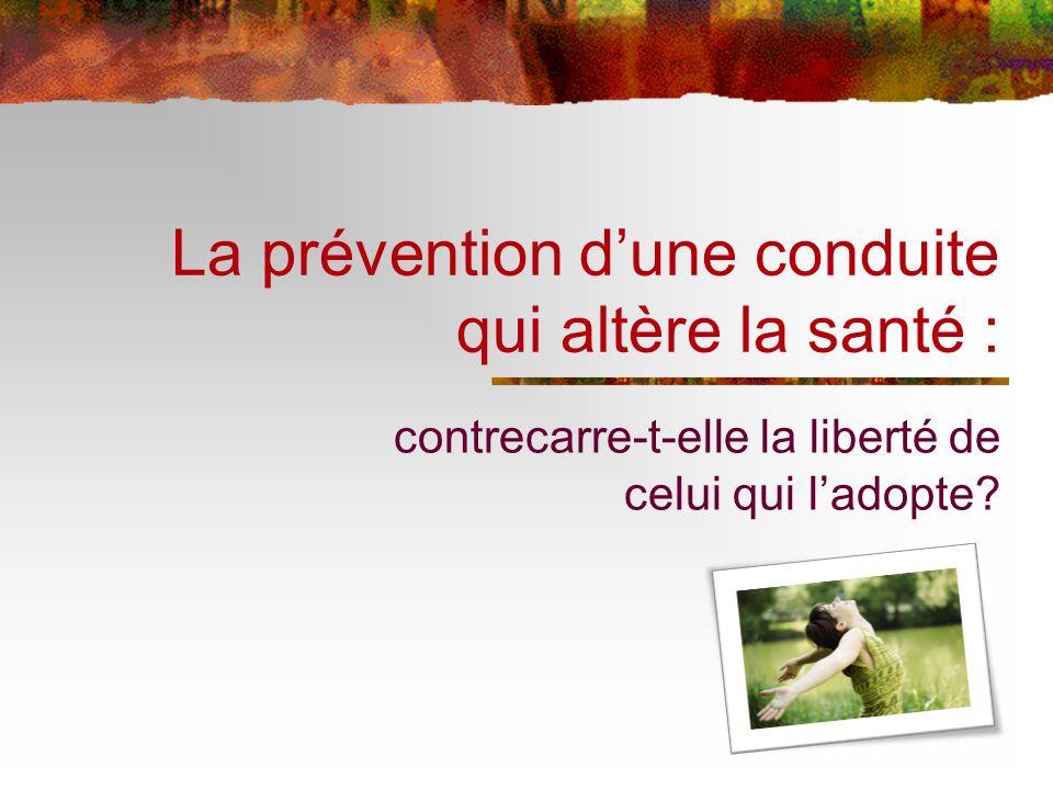 La prévention dune conduite qui altère la santé : contrecarre-t-elle la liberté de celui qui ladopte?
