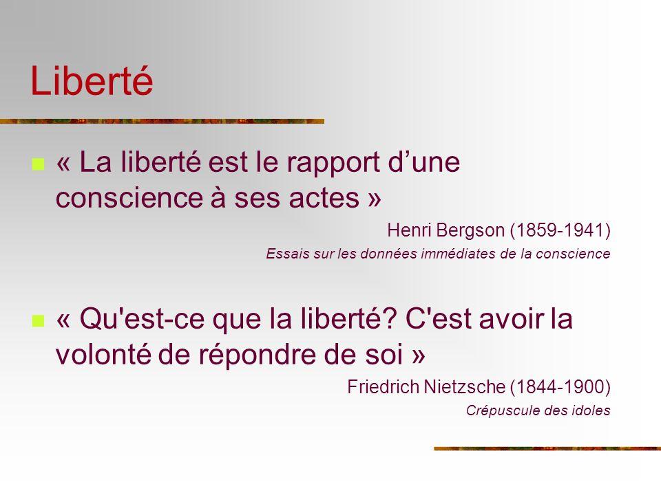 Liberté « La liberté est le rapport dune conscience à ses actes » Henri Bergson (1859-1941) Essais sur les données immédiates de la conscience « Qu'es