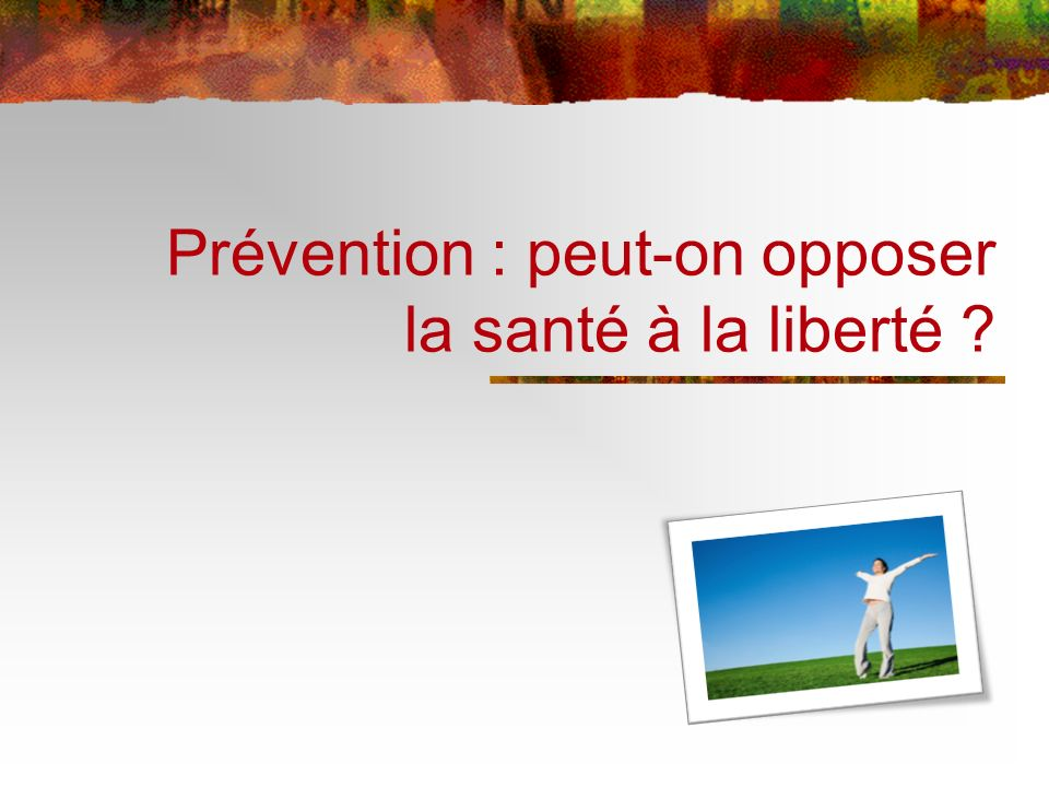 Prévention : peut-on opposer la santé à la liberté ?