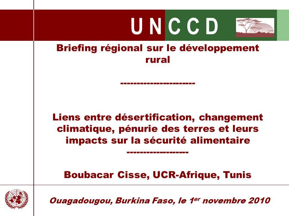 U N C C D Ouagadougou, Burkina Faso, le 1 er novembre 2010 Briefing régional sur le développement rural ----------------------- Liens entre désertific