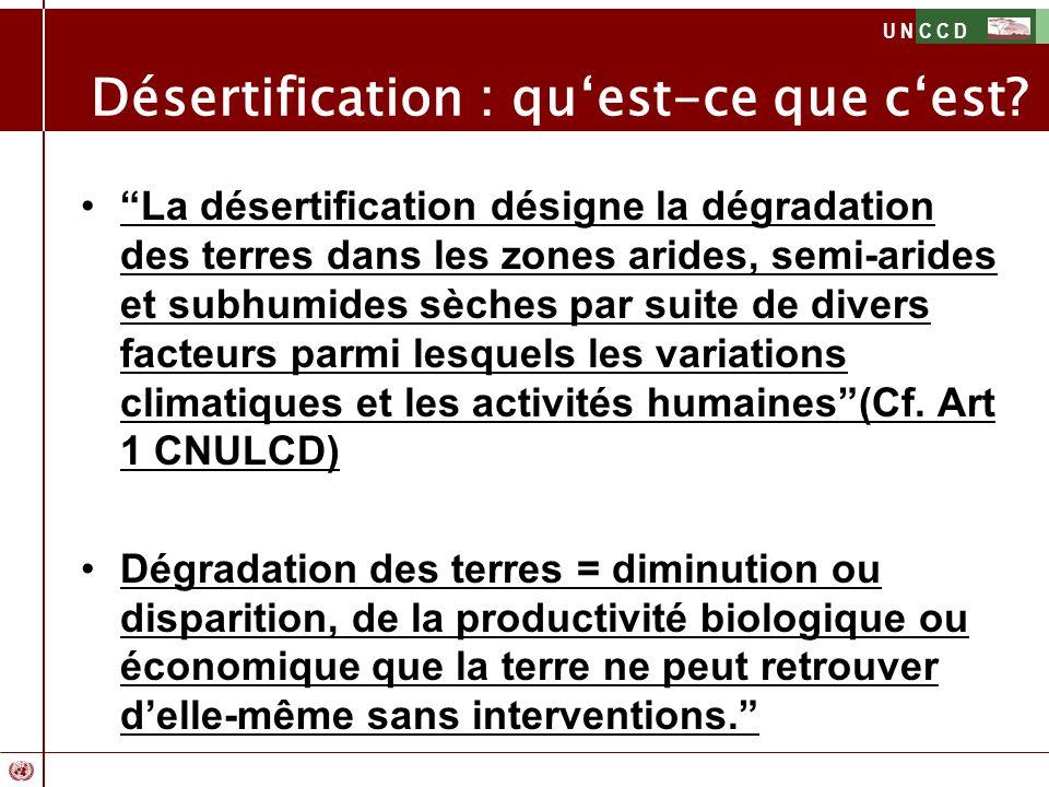 U N C C D Désertification : quest-ce que cest? La désertification désigne la dégradation des terres dans les zones arides, semi-arides et subhumides s