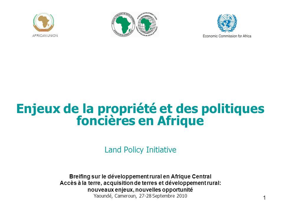 1 Enjeux de la propriété et des politiques foncières en Afrique Land Policy Initiative Breifing sur le développement rural en Afrique Central Accès à