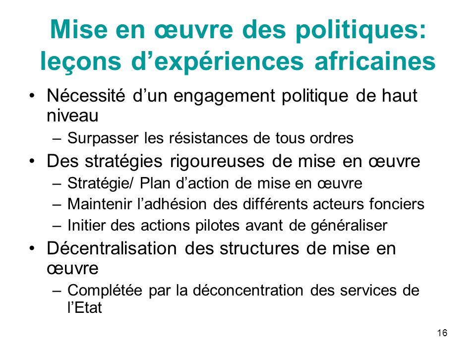 16 Mise en œuvre des politiques: leçons dexpériences africaines Nécessité dun engagement politique de haut niveau –Surpasser les résistances de tous o
