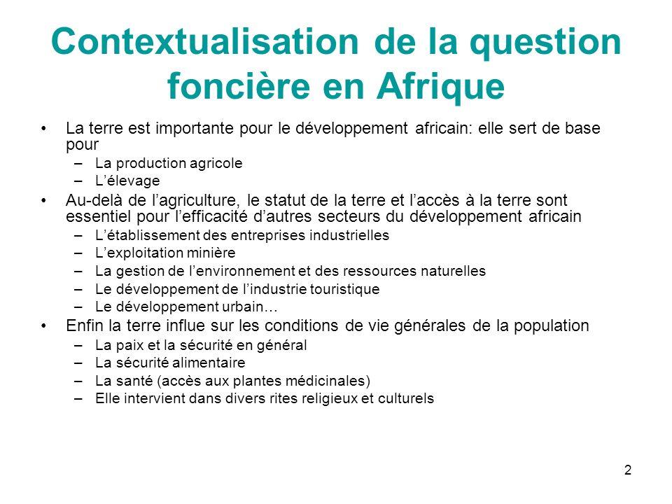 2 Contextualisation de la question foncière en Afrique La terre est importante pour le développement africain: elle sert de base pour –La production a