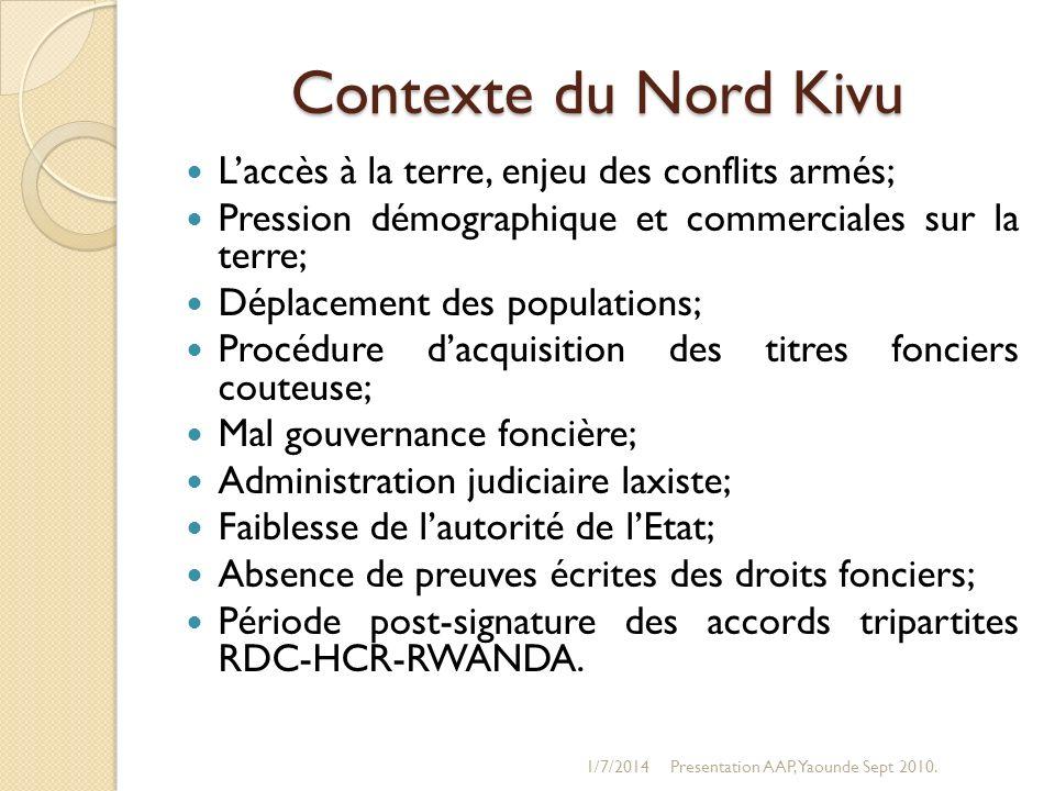 Contexte du Nord Kivu Laccès à la terre, enjeu des conflits armés; Pression démographique et commerciales sur la terre; Déplacement des populations; P