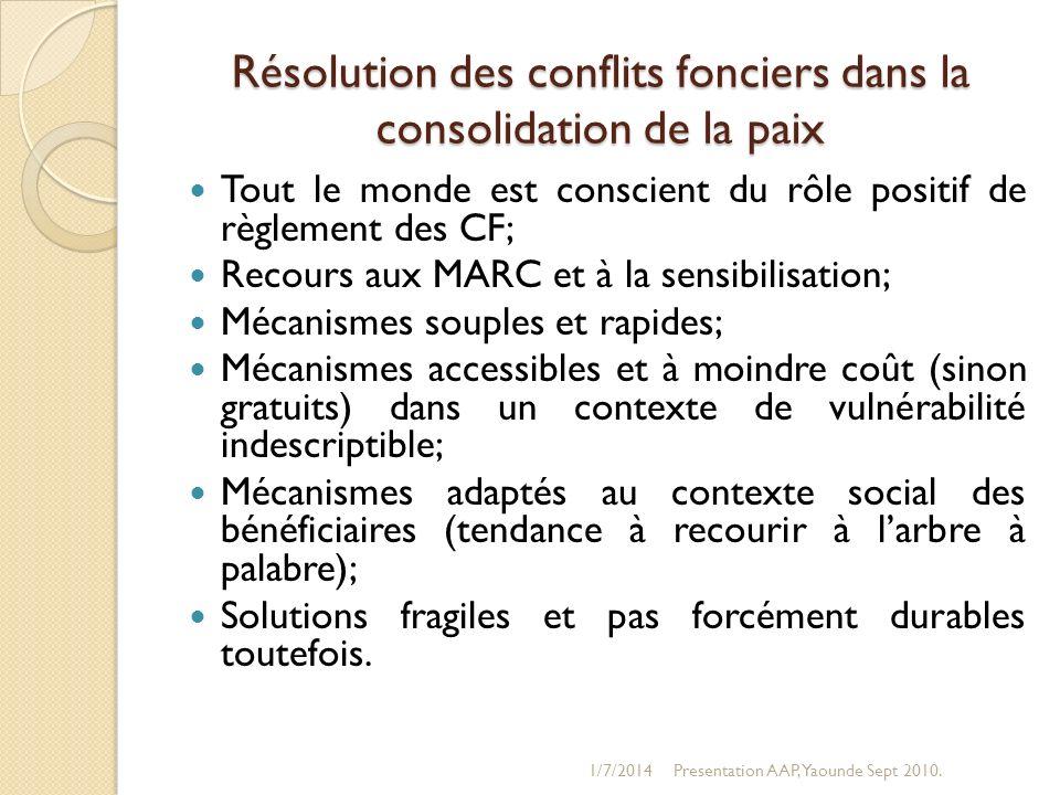 Résolution des conflits fonciers dans la consolidation de la paix Tout le monde est conscient du rôle positif de règlement des CF; Recours aux MARC et