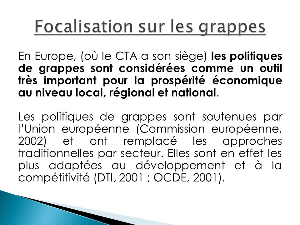 En Europe, (où le CTA a son siège) les politiques de grappes sont considérées comme un outil très important pour la prospérité économique au niveau local, régional et national.