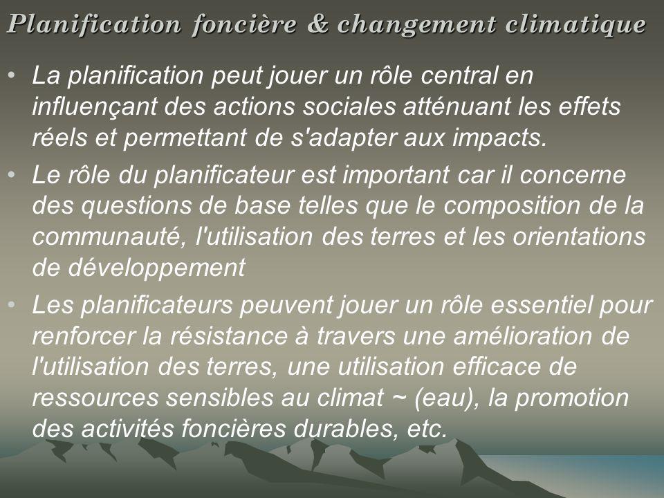 Planification foncière & changement climatique La planification peut jouer un rôle central en influençant des actions sociales atténuant les effets réels et permettant de s adapter aux impacts.