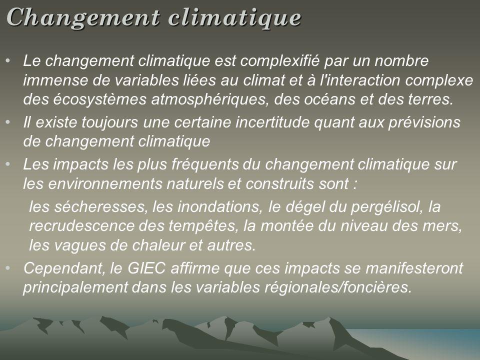Changement climatique Le changement climatique est complexifié par un nombre immense de variables liées au climat et à l interaction complexe des écosystèmes atmosphériques, des océans et des terres.