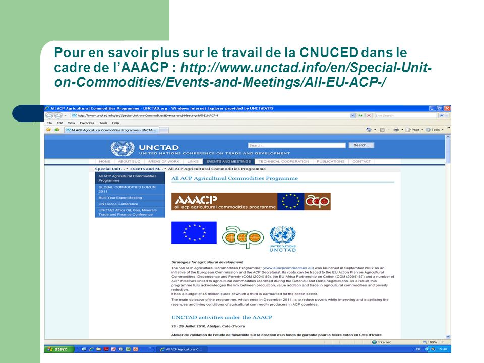 Pour en savoir plus sur le travail de la CNUCED dans le cadre de lAAACP : http://www.unctad.info/en/Special-Unit- on-Commodities/Events-and-Meetings/A