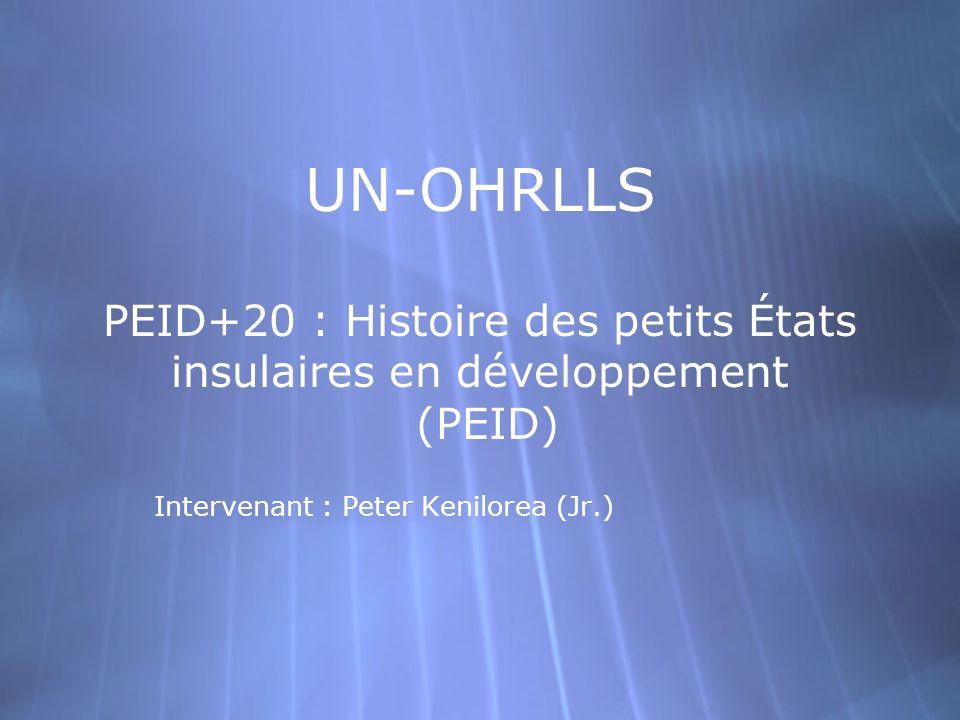 UN-OHRLLS PEID+20 : Histoire des petits États insulaires en développement (PEID) Intervenant : Peter Kenilorea (Jr.)