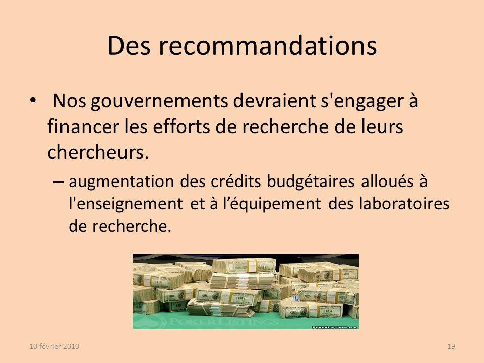 Des recommandations Nos gouvernements devraient s engager à financer les efforts de recherche de leurs chercheurs.