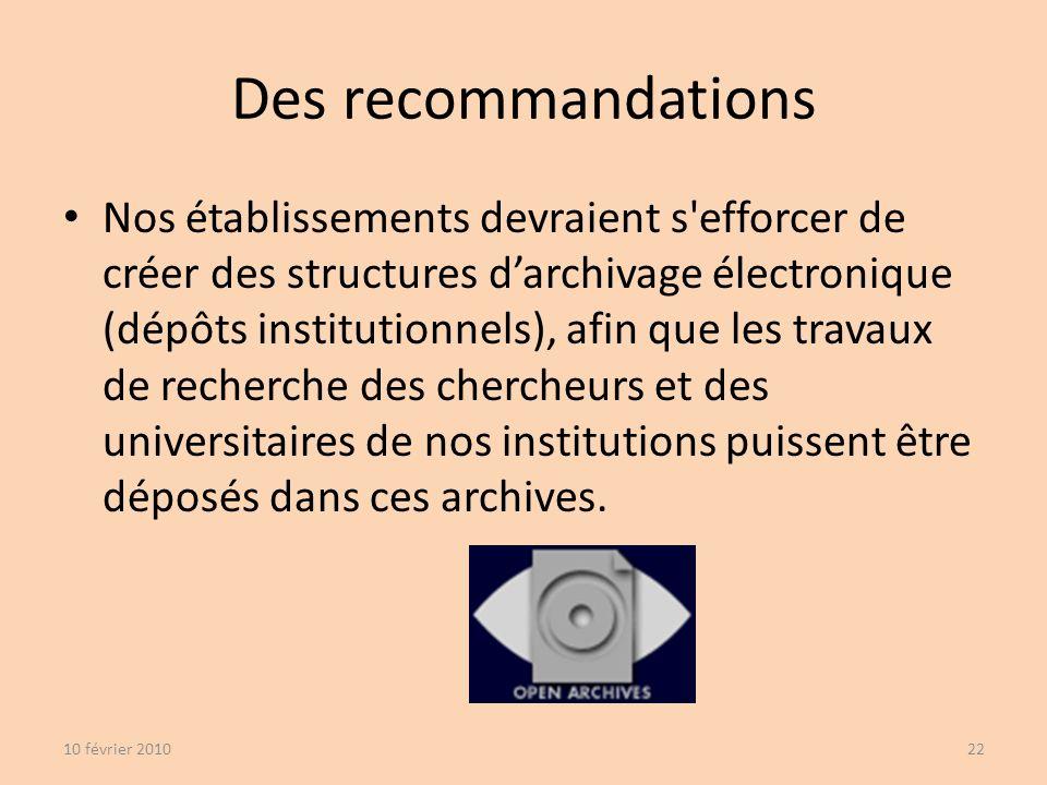 Nos établissements devraient s efforcer de créer des structures darchivage électronique (dépôts institutionnels), afin que les travaux de recherche des chercheurs et des universitaires de nos institutions puissent être déposés dans ces archives.