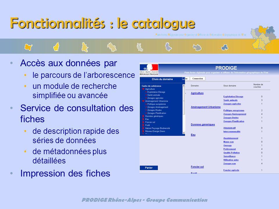 PRODIGE Rhône-Alpes - Groupe Communication Fonctionnalités : le catalogue Accès aux données par le parcours de larborescence un module de recherche si