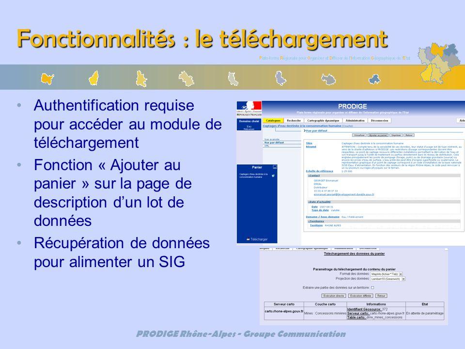 PRODIGE Rhône-Alpes - Groupe Communication Fonctionnalités : le téléchargement Authentification requise pour accéder au module de téléchargement Fonct