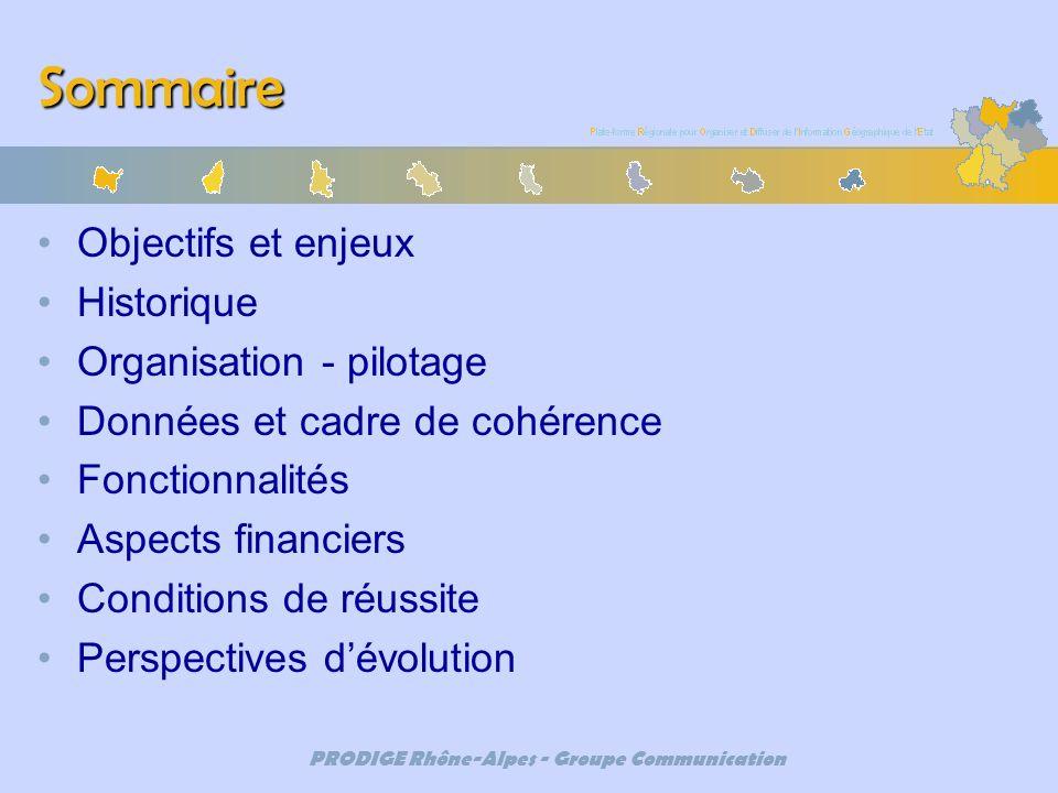 PRODIGE Rhône-Alpes - Groupe Communication Sommaire Objectifs et enjeux Historique Organisation - pilotage Données et cadre de cohérence Fonctionnalit