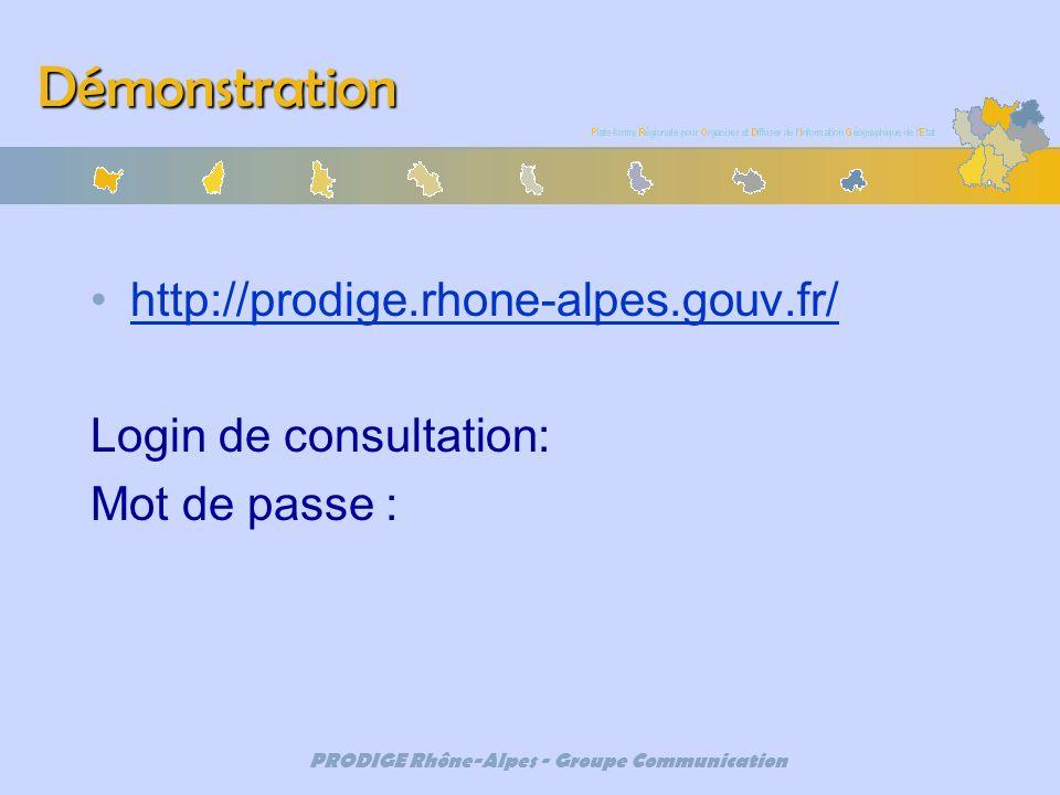 PRODIGE Rhône-Alpes - Groupe Communication Démonstration http://prodige.rhone-alpes.gouv.fr/ Login de consultation: Mot de passe :