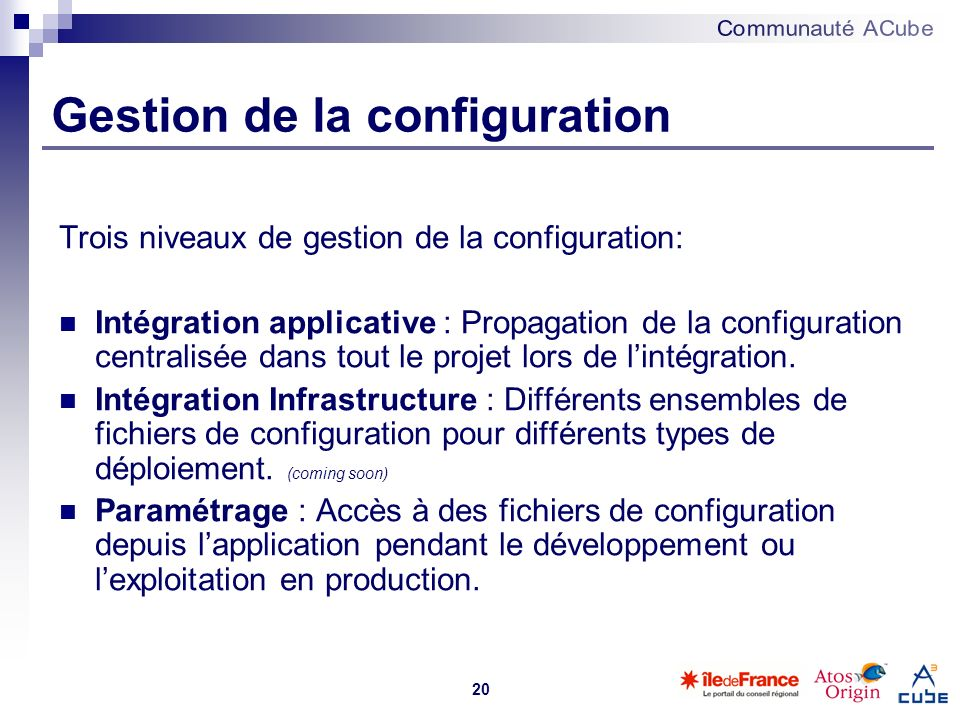 20 Trois niveaux de gestion de la configuration: Intégration applicative : Propagation de la configuration centralisée dans tout le projet lors de lin