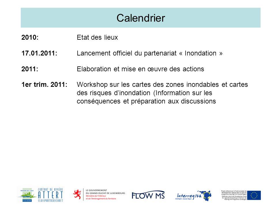 Calendrier 2010: Etat des lieux 17.01.2011: Lancement officiel du partenariat « Inondation » 2011: Elaboration et mise en œuvre des actions 1er trim.