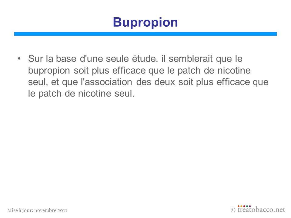 Mise à jour: novembre 2011 Bupropion Sur la base d'une seule étude, il semblerait que le bupropion soit plus efficace que le patch de nicotine seul, e
