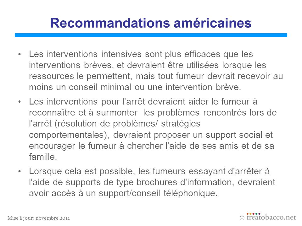 Mise à jour: novembre 2011 Recommandations américaines Les interventions intensives sont plus efficaces que les interventions brèves, et devraient êtr