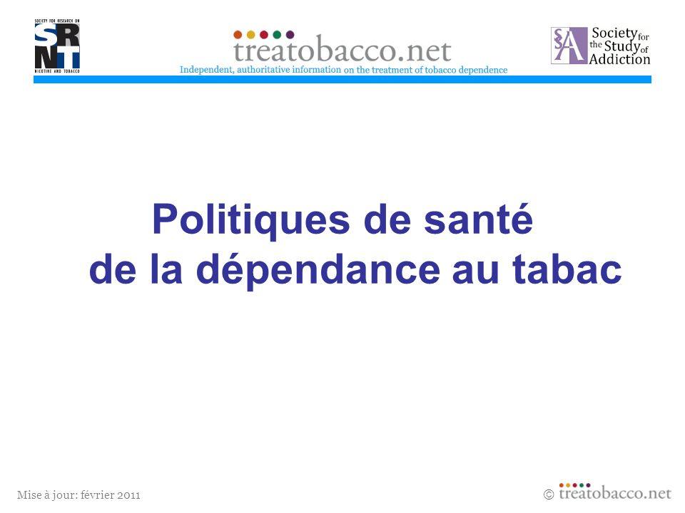 Mise à jour: février 2011 Politiques de santé de la dépendance au tabac treatobacco.net