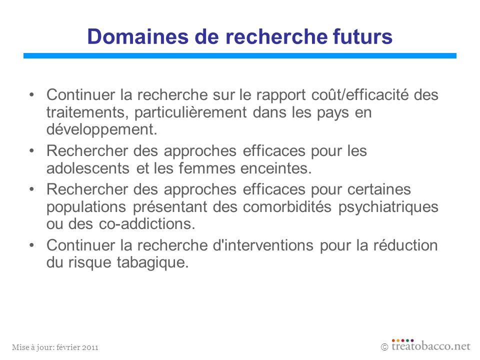 Mise à jour: février 2011 Domaines de recherche futurs Continuer la recherche sur le rapport coût/efficacité des traitements, particulièrement dans le