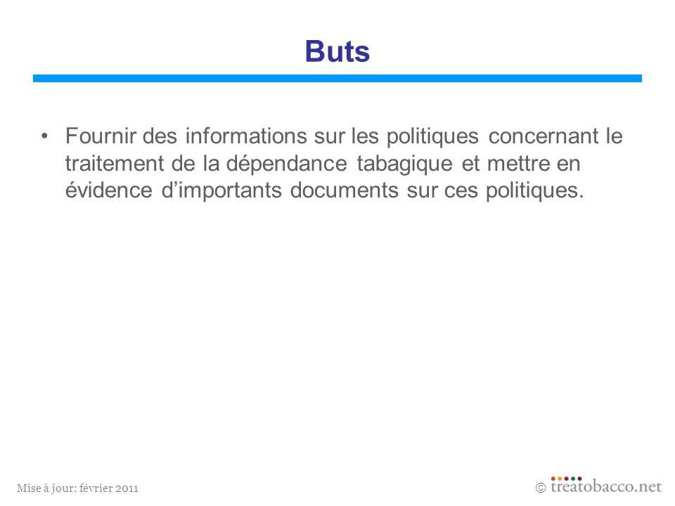 Mise à jour: février 2011 Buts Fournir des informations sur les politiques concernant le traitement de la dépendance tabagique et mettre en évidence dimportants documents sur ces politiques.