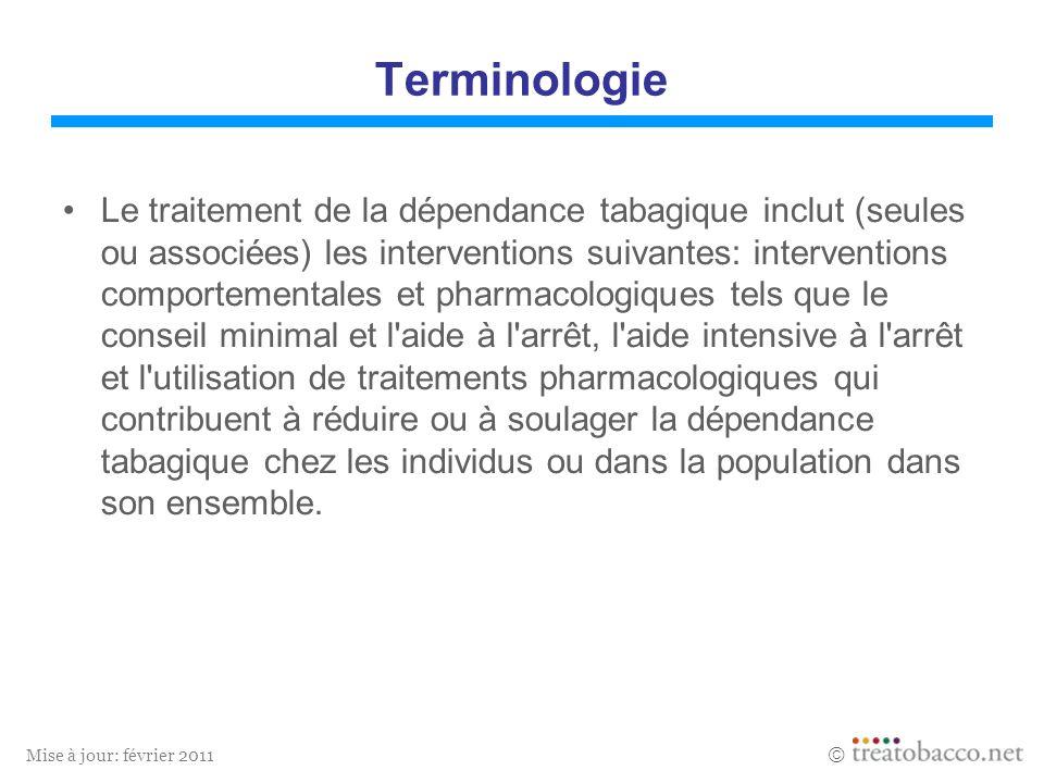 Mise à jour: février 2011 Terminologie Le traitement de la dépendance tabagique inclut (seules ou associées) les interventions suivantes: intervention