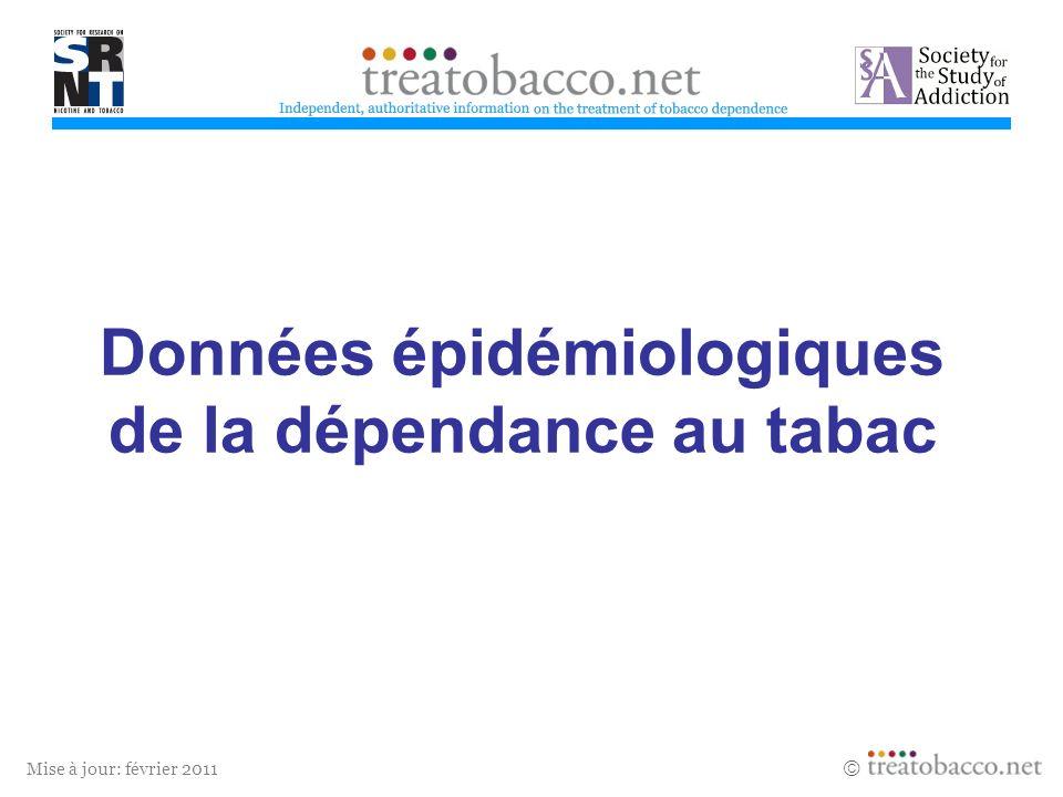 Mise à jour: février 2011 Données épidémiologiques de la dépendance au tabac Revised 05/06