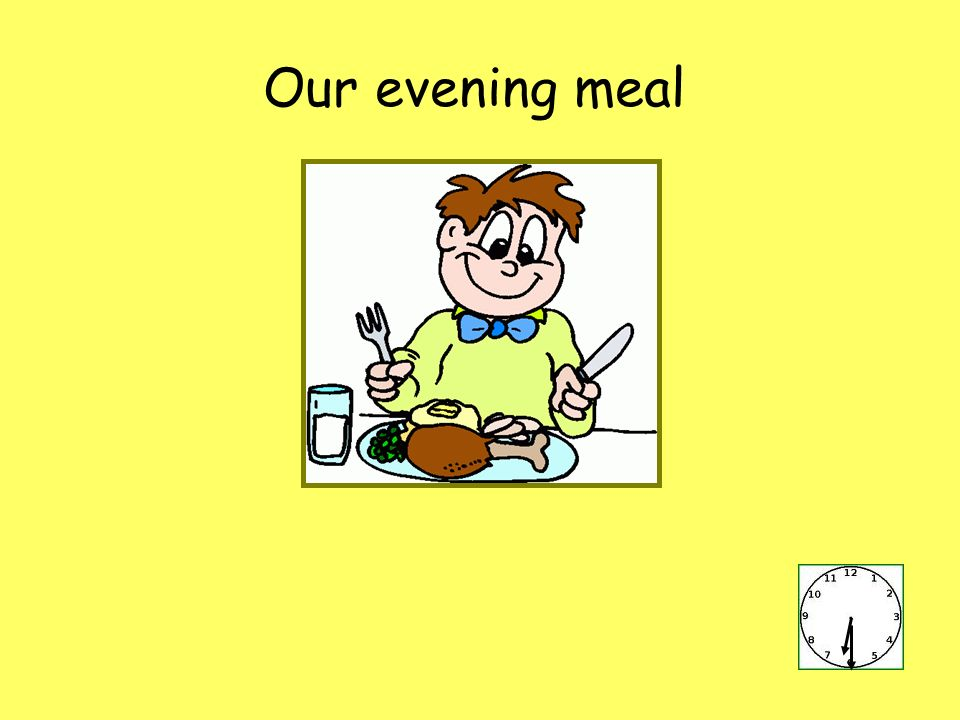 Our evening meal