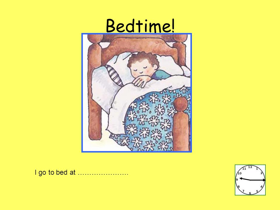I go to bed at …………………. Bedtime!