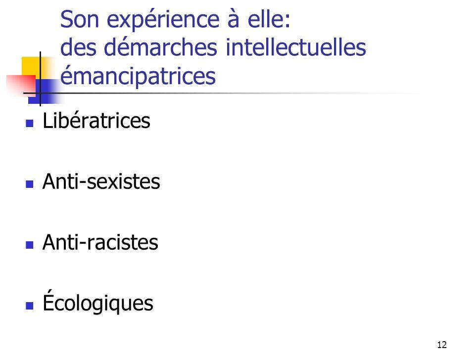 12 Son expérience à elle: des démarches intellectuelles émancipatrices Libératrices Anti-sexistes Anti-racistes Écologiques