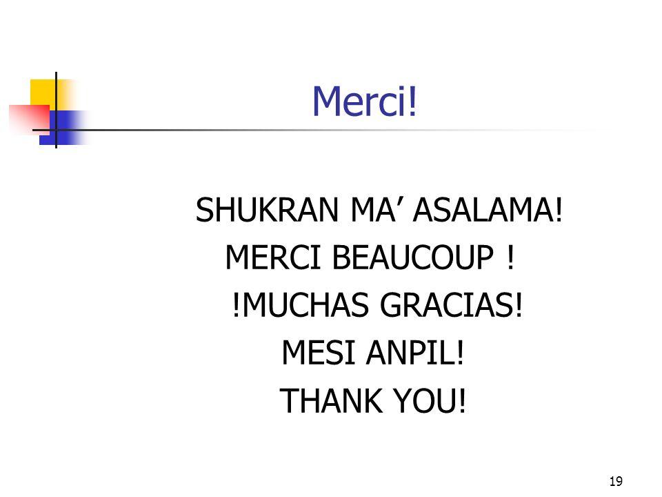 19 Merci! SHUKRAN MA ASALAMA! MERCI BEAUCOUP ! !MUCHAS GRACIAS! MESI ANPIL! THANK YOU!